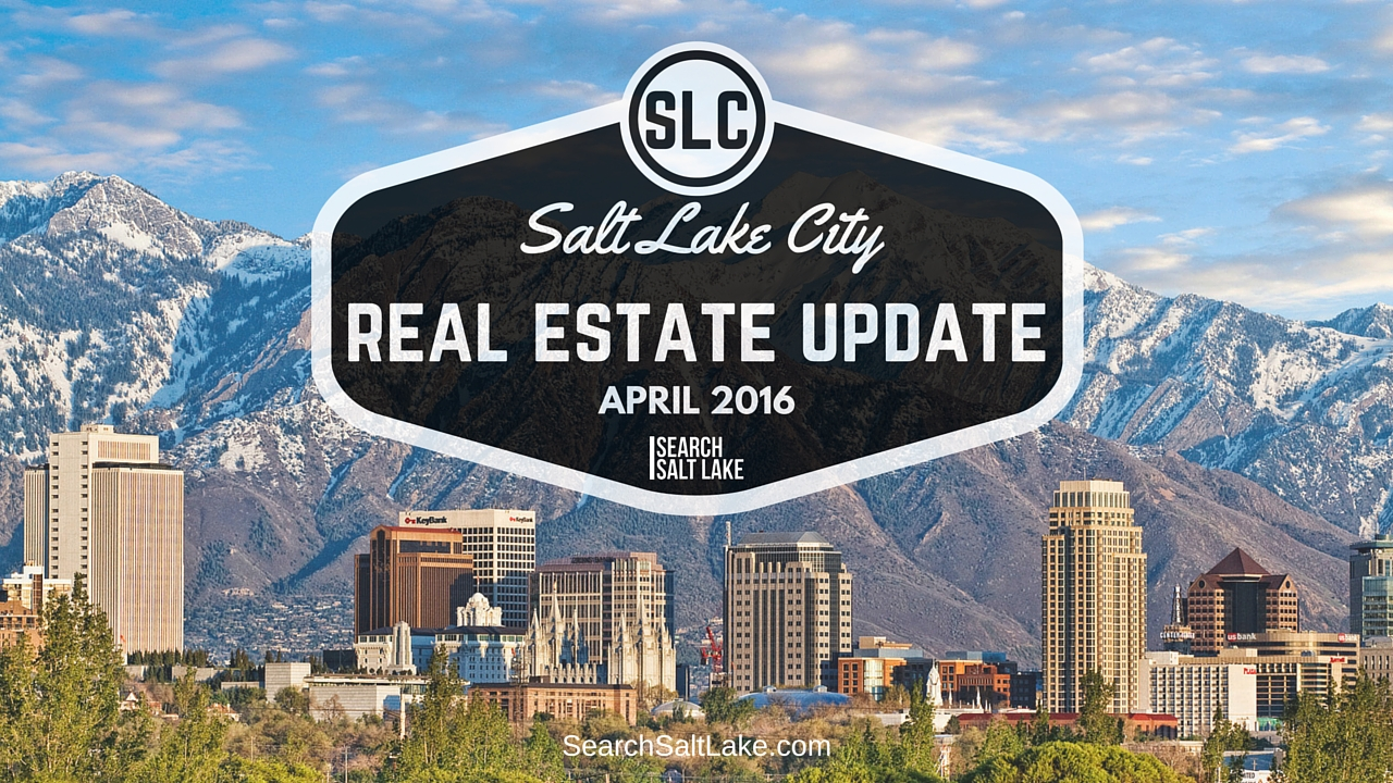 Salt Lake City Real Estate Market Update- April 2016